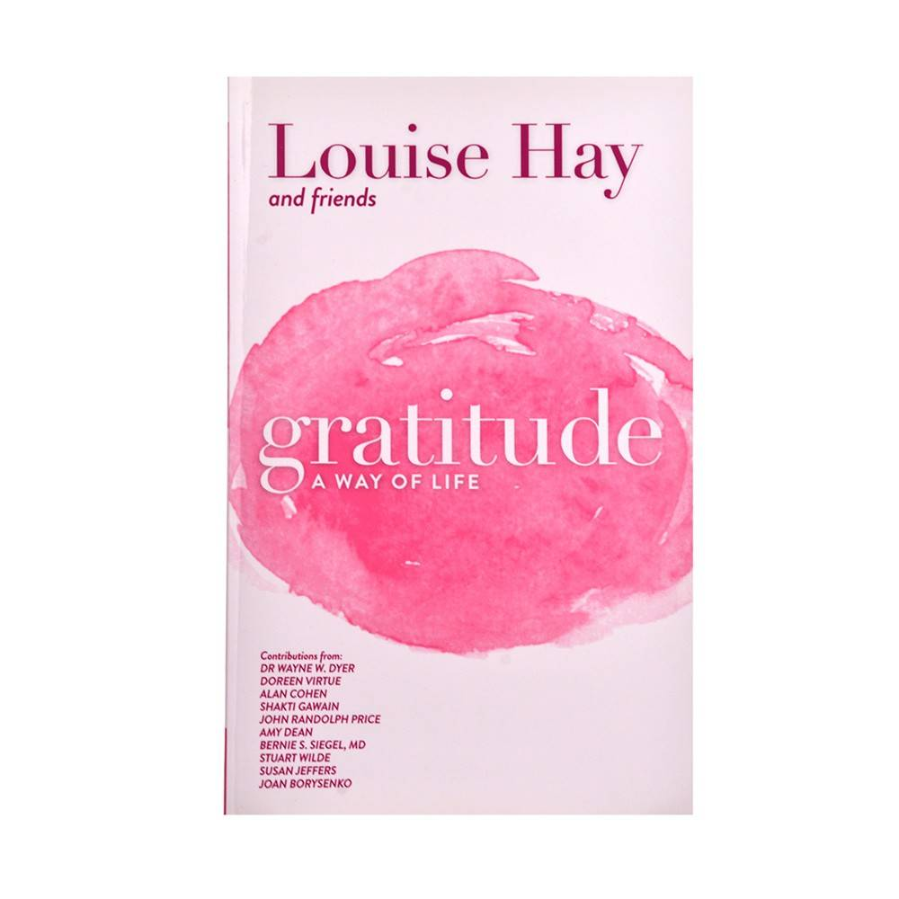Gratitude A way of Life - louise hay